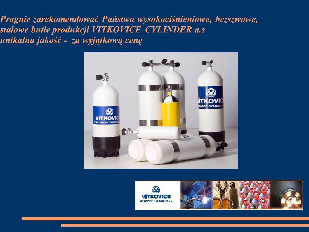 Pragnie zarekomendować Państwu wysokociśnieniowe, bezszwowe, stalowe butle produkcji VITKOVICE CYLINDER a.s unikalna jakość - za wyjątkową cenę