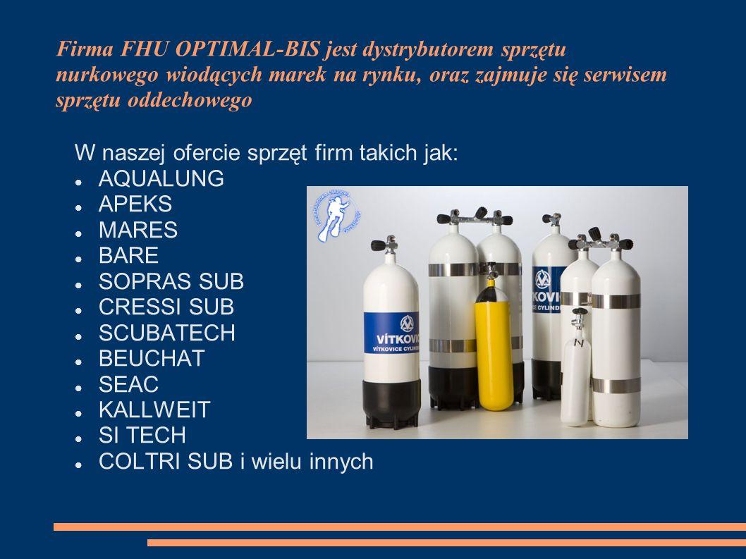 Firma FHU OPTIMAL-BIS jest dystrybutorem sprzętu nurkowego wiodących marek na rynku, oraz zajmuje się serwisem sprzętu oddechowego W naszej ofercie sprzęt firm takich jak: AQUALUNG APEKS MARES BARE SOPRAS SUB CRESSI SUB SCUBATECH BEUCHAT SEAC KALLWEIT SI TECH COLTRI SUB i wielu innych