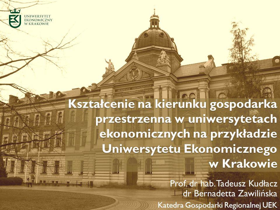 Kształcenie na kierunku gospodarka przestrzenna w uniwersytetach ekonomicznych na przykładzie Uniwersytetu Ekonomicznego w Krakowie Prof. dr hab. Tade