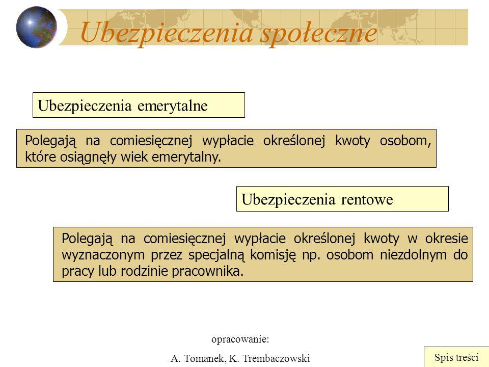 opracowanie: A. Tomanek, K. Trembaczowski Spis treści Ubezpieczenia społeczne Ubezpieczenia emerytalne Ubezpieczenia rentowe Polegają na comiesięcznej