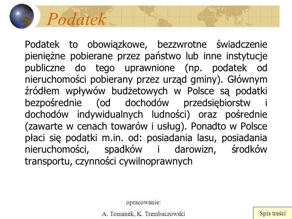 opracowanie: A. Tomanek, K. Trembaczowski Spis treści Podatek Podatek to obowiązkowe, bezzwrotne świadczenie pieniężne pobierane przez państwo lub inn