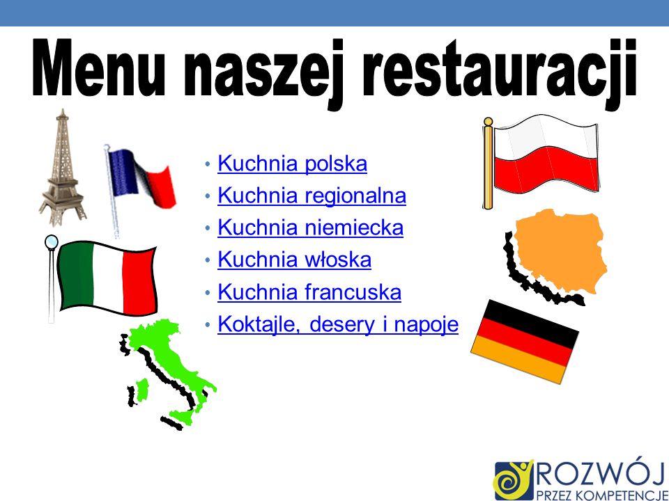 Kuchnia polska Kuchnia regionalna Kuchnia niemiecka Kuchnia włoska Kuchnia francuska Koktajle, desery i napoje