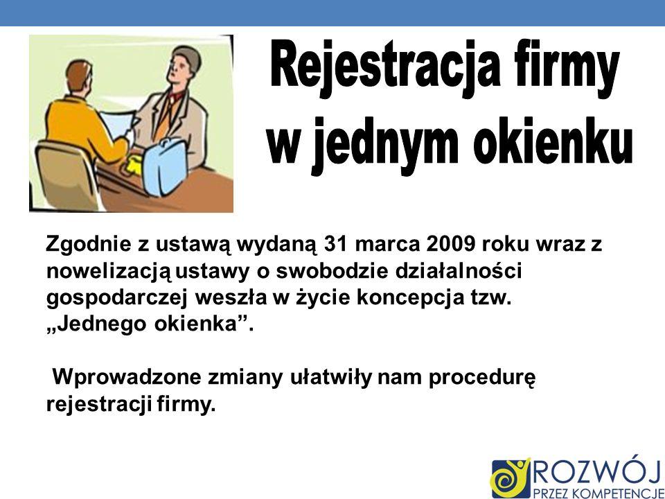 Zgodnie z ustawą wydaną 31 marca 2009 roku wraz z nowelizacją ustawy o swobodzie działalności gospodarczej weszła w życie koncepcja tzw. Jednego okien