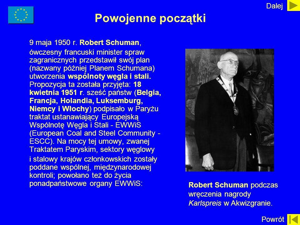 Powojenne początki 9 maja 1950 r. Robert Schuman, ówczesny francuski minister spraw zagranicznych przedstawił swój plan (nazwany później Planem Schuma