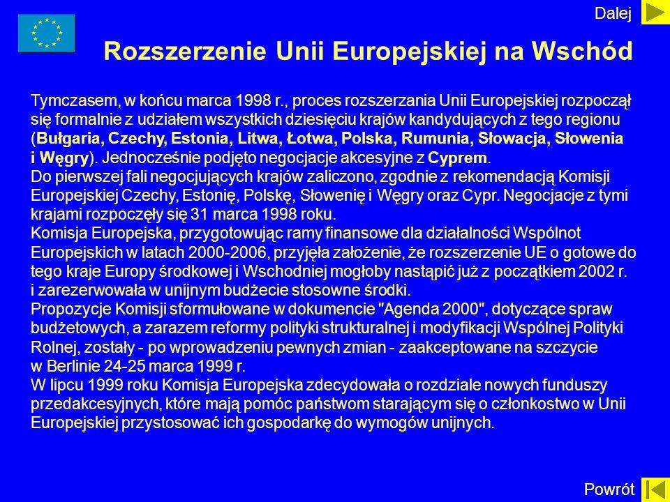 Rozszerzenie Unii Europejskiej na Wschód Tymczasem, w końcu marca 1998 r., proces rozszerzania Unii Europejskiej rozpoczął się formalnie z udziałem ws