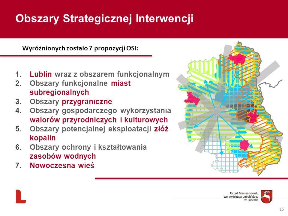 15 Obszary Strategicznej Interwencji 1.Lublin wraz z obszarem funkcjonalnym 2.Obszary funkcjonalne miast subregionalnych 3.Obszary przygraniczne 4.Obs