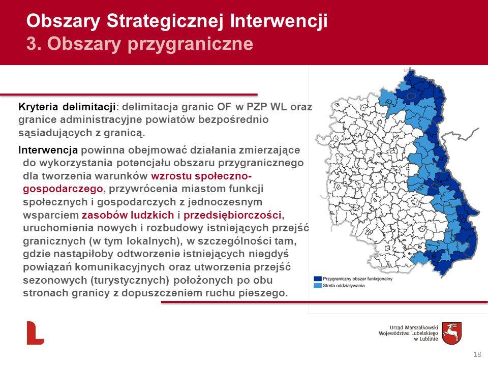 18 Obszary Strategicznej Interwencji 3. Obszary przygraniczne Kryteria delimitacji: delimitacja granic OF w PZP WL oraz granice administracyjne powiat