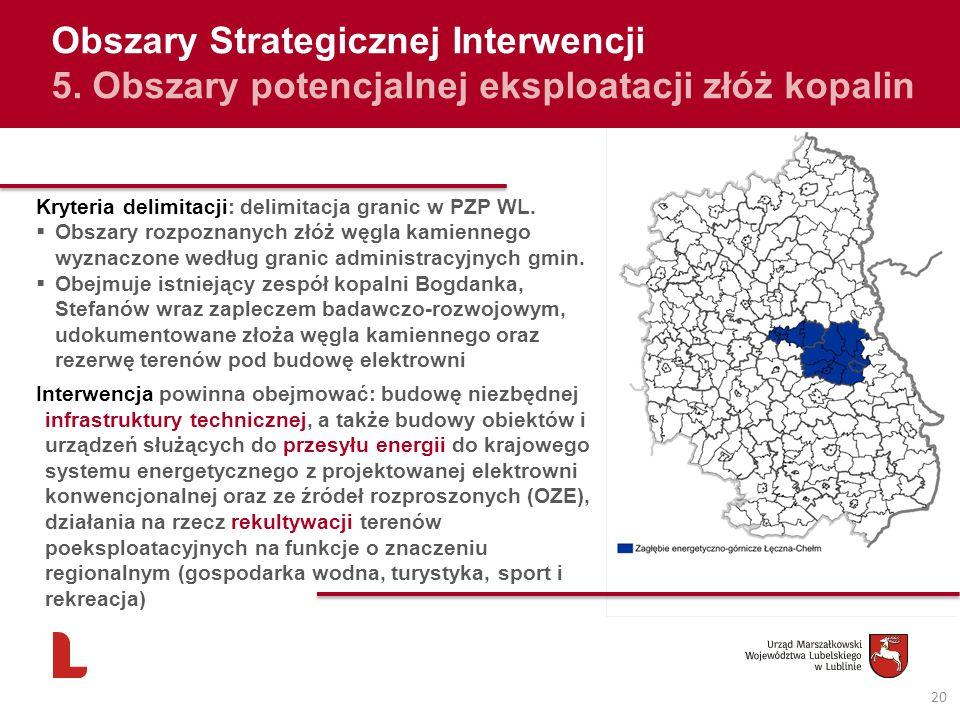 20 Obszary Strategicznej Interwencji 5. Obszary potencjalnej eksploatacji złóż kopalin Kryteria delimitacji: delimitacja granic w PZP WL. Obszary rozp