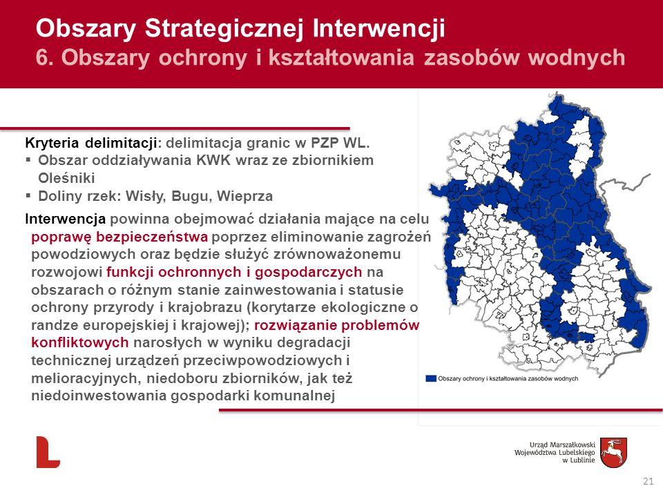 21 Obszary Strategicznej Interwencji 6. Obszary ochrony i kształtowania zasobów wodnych Kryteria delimitacji: delimitacja granic w PZP WL. Obszar oddz