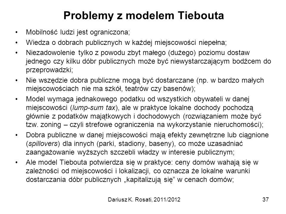 Problemy z modelem Tiebouta Mobilność ludzi jest ograniczona; Wiedza o dobrach publicznych w każdej miejscowości niepełna; Niezadowolenie tylko z powodu zbyt małego (dużego) poziomu dostaw jednego czy kilku dóbr publicznych może być niewystarczającym bodźcem do przeprowadzki; Nie wszędzie dobra publiczne mogą być dostarczane (np.