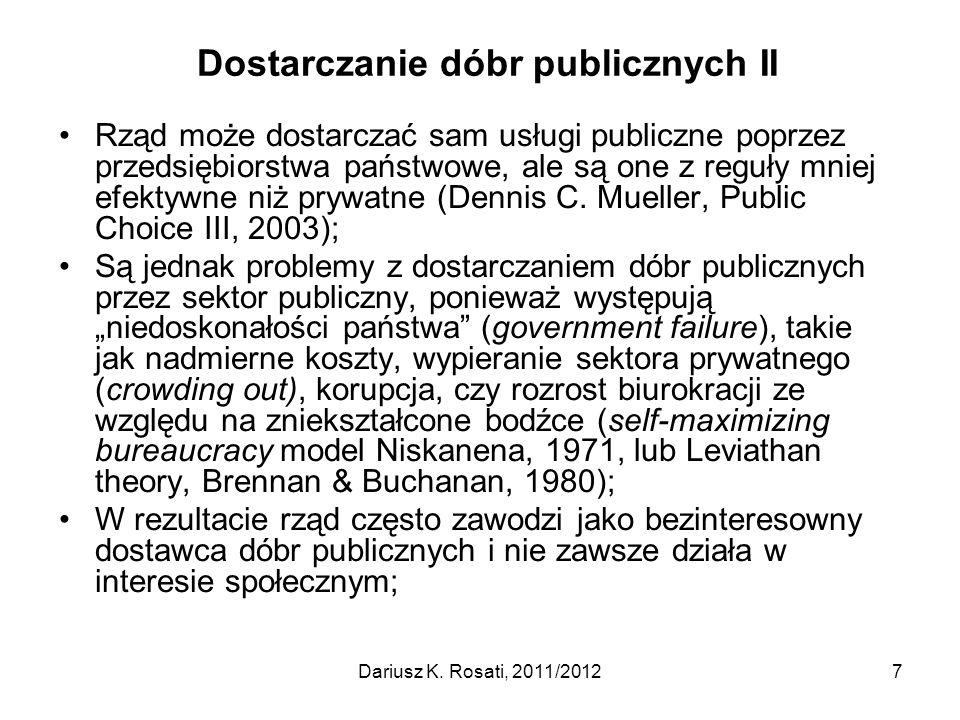 Dostarczanie dóbr publicznych II Rząd może dostarczać sam usługi publiczne poprzez przedsiębiorstwa państwowe, ale są one z reguły mniej efektywne niż prywatne (Dennis C.
