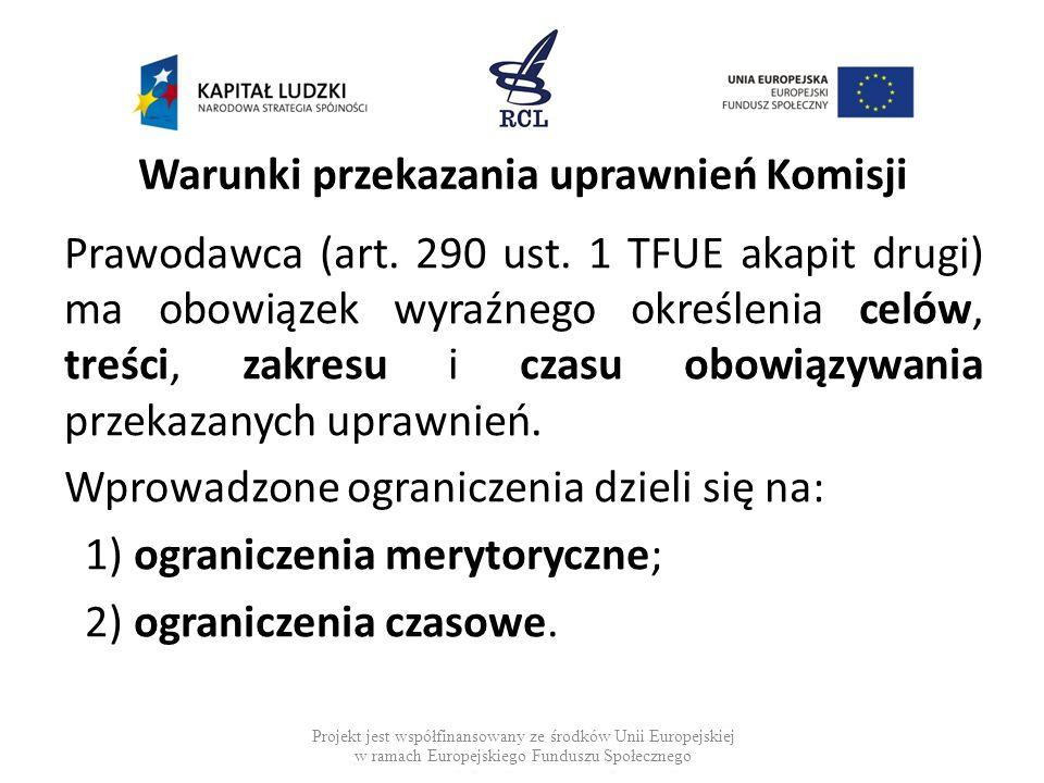 Warunki przekazania uprawnień Komisji Prawodawca (art. 290 ust. 1 TFUE akapit drugi) ma obowiązek wyraźnego określenia celów, treści, zakresu i czasu