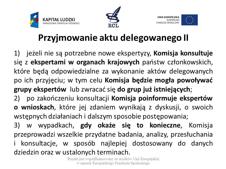 Przyjmowanie aktu delegowanego II 1)jeżeli nie są potrzebne nowe ekspertyzy, Komisja konsultuje się z ekspertami w organach krajowych państw członkows