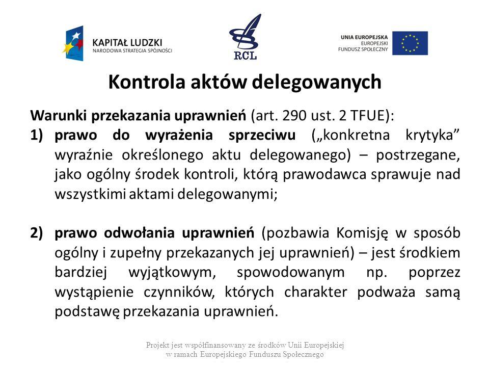 Kontrola aktów delegowanych Warunki przekazania uprawnień (art. 290 ust. 2 TFUE): 1)prawo do wyrażenia sprzeciwu (konkretna krytyka wyraźnie określone