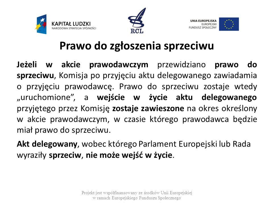 Prawo do zgłoszenia sprzeciwu Jeżeli w akcie prawodawczym przewidziano prawo do sprzeciwu, Komisja po przyjęciu aktu delegowanego zawiadamia o przyjęc