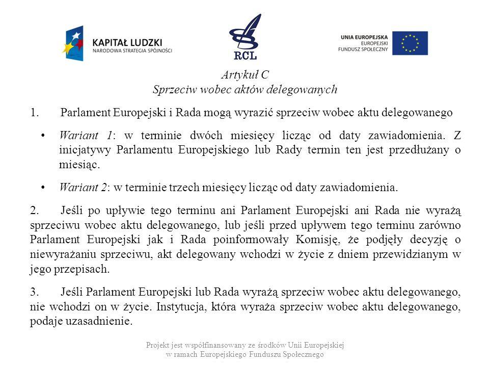 Artykuł C Sprzeciw wobec aktów delegowanych 1.Parlament Europejski i Rada mogą wyrazić sprzeciw wobec aktu delegowanego Wariant 1: w terminie dwóch mi