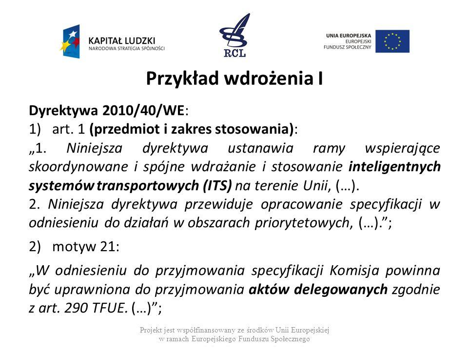 Przykład wdrożenia I Dyrektywa 2010/40/WE: 1)art. 1 (przedmiot i zakres stosowania): 1. Niniejsza dyrektywa ustanawia ramy wspierające skoordynowane i