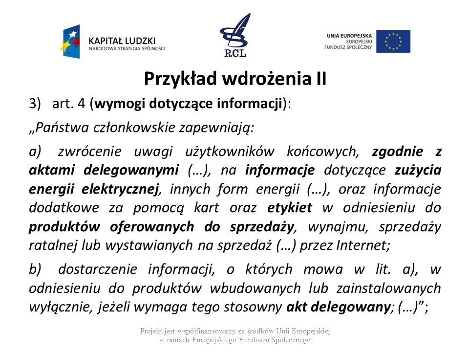 Przykład wdrożenia II 3)art. 4 (wymogi dotyczące informacji): Państwa członkowskie zapewniają: a)zwrócenie uwagi użytkowników końcowych, zgodnie z akt