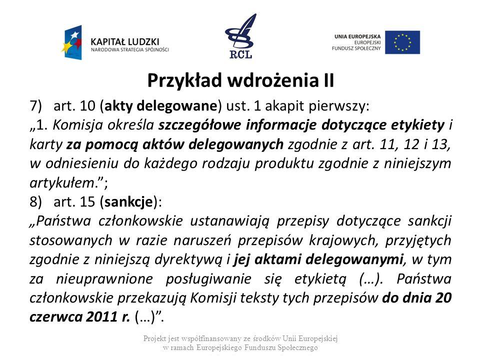 Przykład wdrożenia II 7)art. 10 (akty delegowane) ust. 1 akapit pierwszy: 1. Komisja określa szczegółowe informacje dotyczące etykiety i karty za pomo
