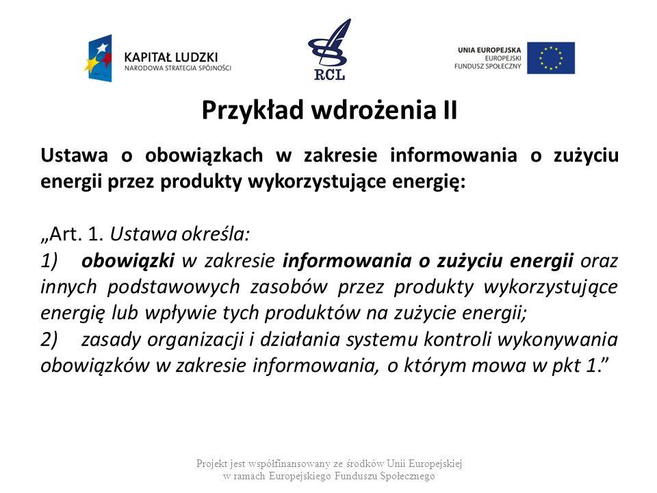 Przykład wdrożenia II Ustawa o obowiązkach w zakresie informowania o zużyciu energii przez produkty wykorzystujące energię: Art. 1. Ustawa określa: 1)
