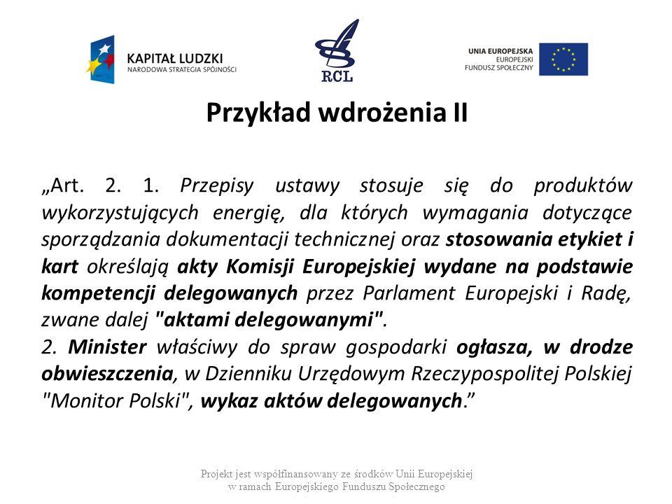 Przykład wdrożenia II Art. 2. 1. Przepisy ustawy stosuje się do produktów wykorzystujących energię, dla których wymagania dotyczące sporządzania dokum