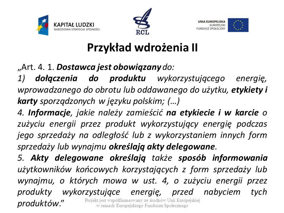 Przykład wdrożenia II Art. 4. 1. Dostawca jest obowiązany do: 1)dołączenia do produktu wykorzystującego energię, wprowadzanego do obrotu lub oddawaneg
