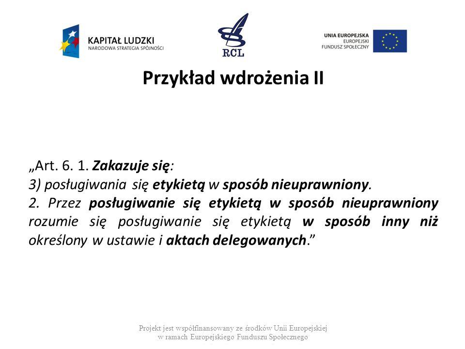 Przykład wdrożenia II Art. 6. 1. Zakazuje się: 3) posługiwania się etykietą w sposób nieuprawniony. 2. Przez posługiwanie się etykietą w sposób nieupr