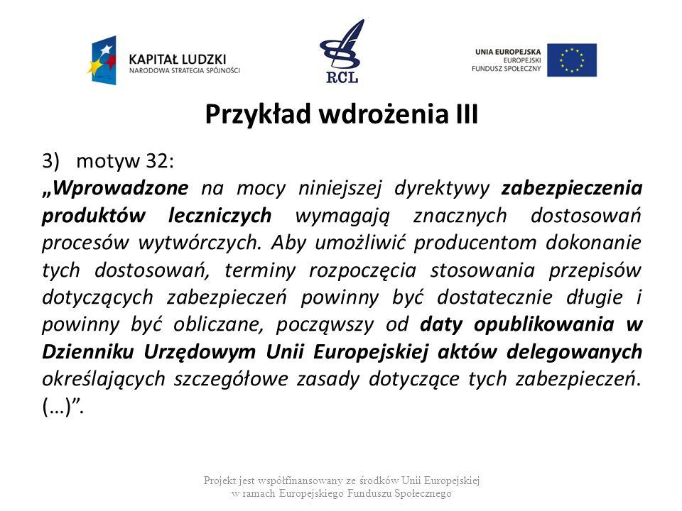 Przykład wdrożenia III 3)motyw 32: Wprowadzone na mocy niniejszej dyrektywy zabezpieczenia produktów leczniczych wymagają znacznych dostosowań procesó