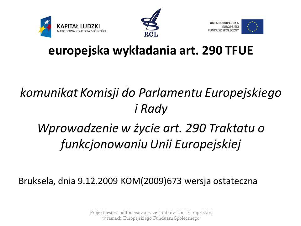 europejska wykładania art. 290 TFUE komunikat Komisji do Parlamentu Europejskiego i Rady Wprowadzenie w życie art. 290 Traktatu o funkcjonowaniu Unii