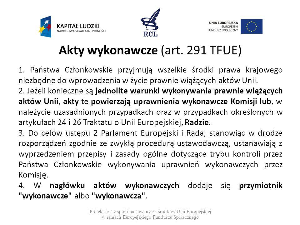 Akty wykonawcze (art. 291 TFUE) 1. Państwa Członkowskie przyjmują wszelkie środki prawa krajowego niezbędne do wprowadzenia w życie prawnie wiążących