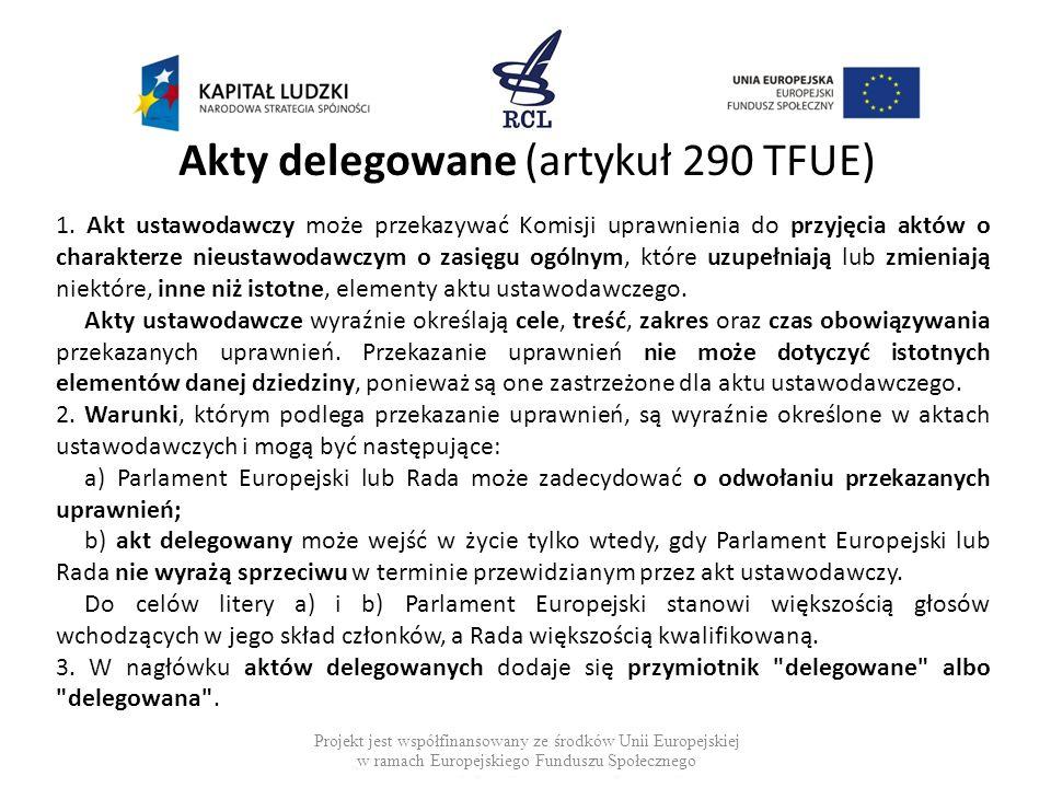 Akty delegowane (artykuł 290 TFUE) 1. Akt ustawodawczy może przekazywać Komisji uprawnienia do przyjęcia aktów o charakterze nieustawodawczym o zasięg