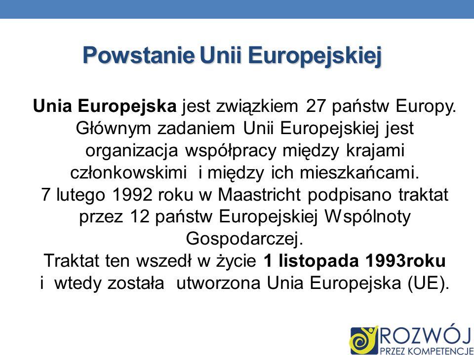 Powstanie Unii Europejskiej Unia Europejska jest związkiem 27 państw Europy. Głównym zadaniem Unii Europejskiej jest organizacja współpracy między kra