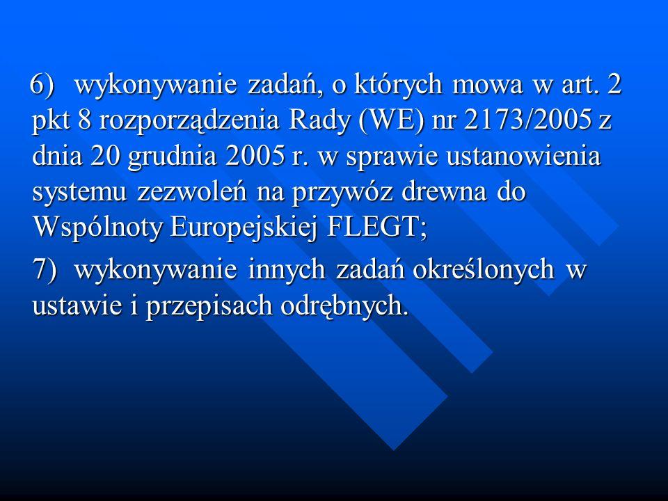 6)wykonywanie zadań, o których mowa w art. 2 pkt 8 rozporządzenia Rady (WE) nr 2173/2005 z dnia 20 grudnia 2005 r. w sprawie ustanowienia systemu zezw