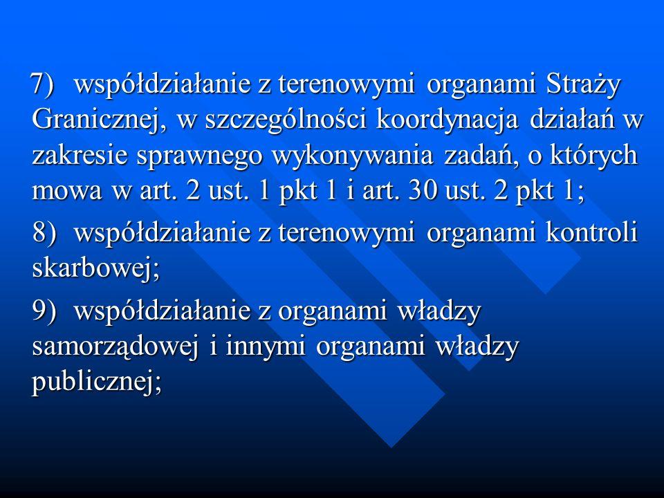 7)współdziałanie z terenowymi organami Straży Granicznej, w szczególności koordynacja działań w zakresie sprawnego wykonywania zadań, o których mowa w