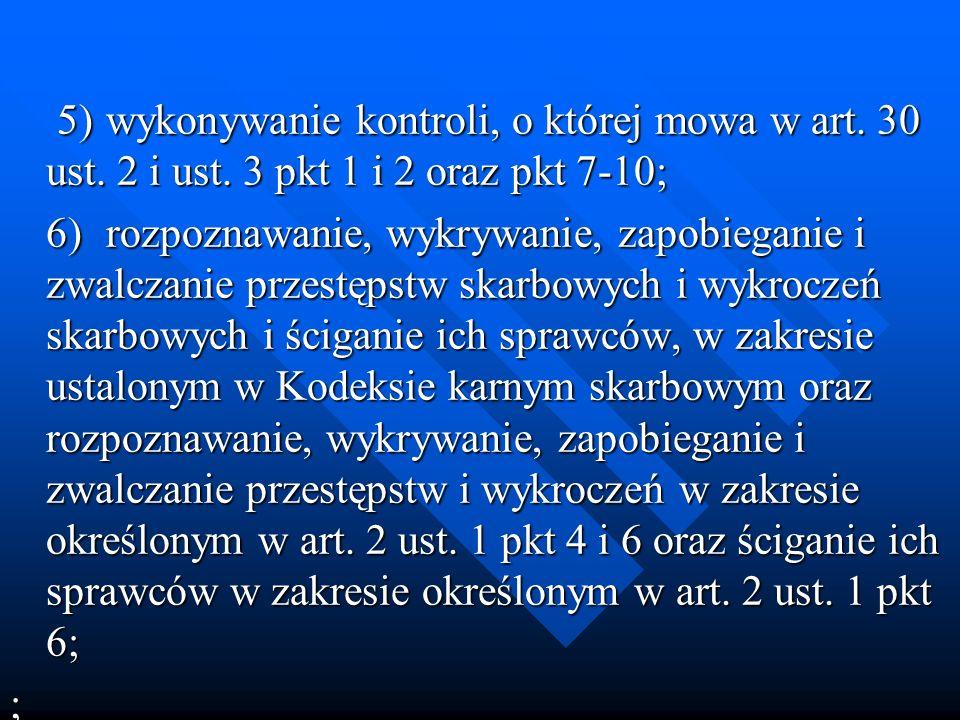 5)wykonywanie kontroli, o której mowa w art. 30 ust. 2 i ust. 3 pkt 1 i 2 oraz pkt 7-10; 5)wykonywanie kontroli, o której mowa w art. 30 ust. 2 i ust.