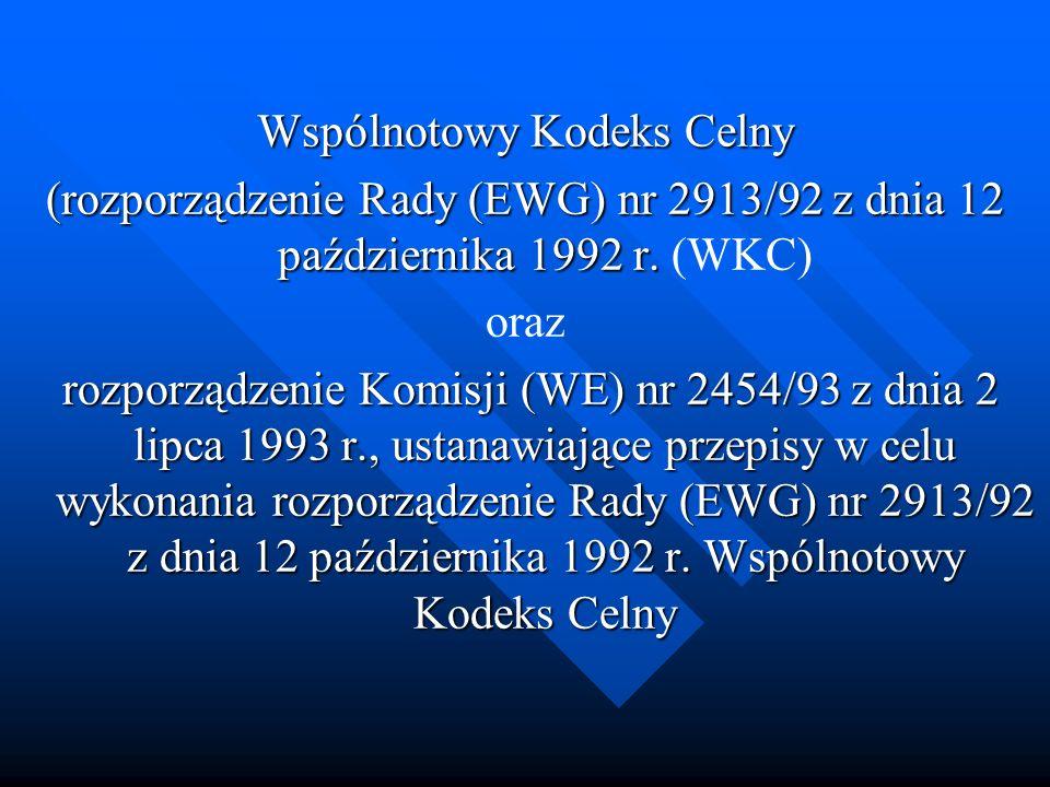 Wspólnotowy Kodeks Celny (rozporządzenie Rady (EWG) nr 2913/92 z dnia 12 października 1992 r. (rozporządzenie Rady (EWG) nr 2913/92 z dnia 12 paździer