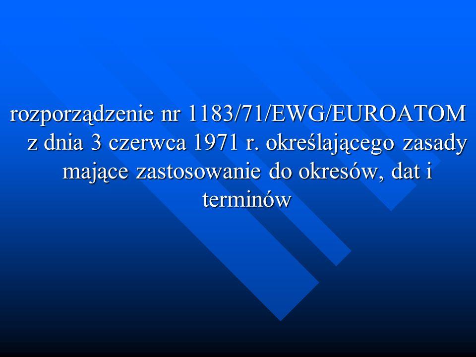 rozporządzenie nr 1183/71/EWG/EUROATOM z dnia 3 czerwca 1971 r. określającego zasady mające zastosowanie do okresów, dat i terminów