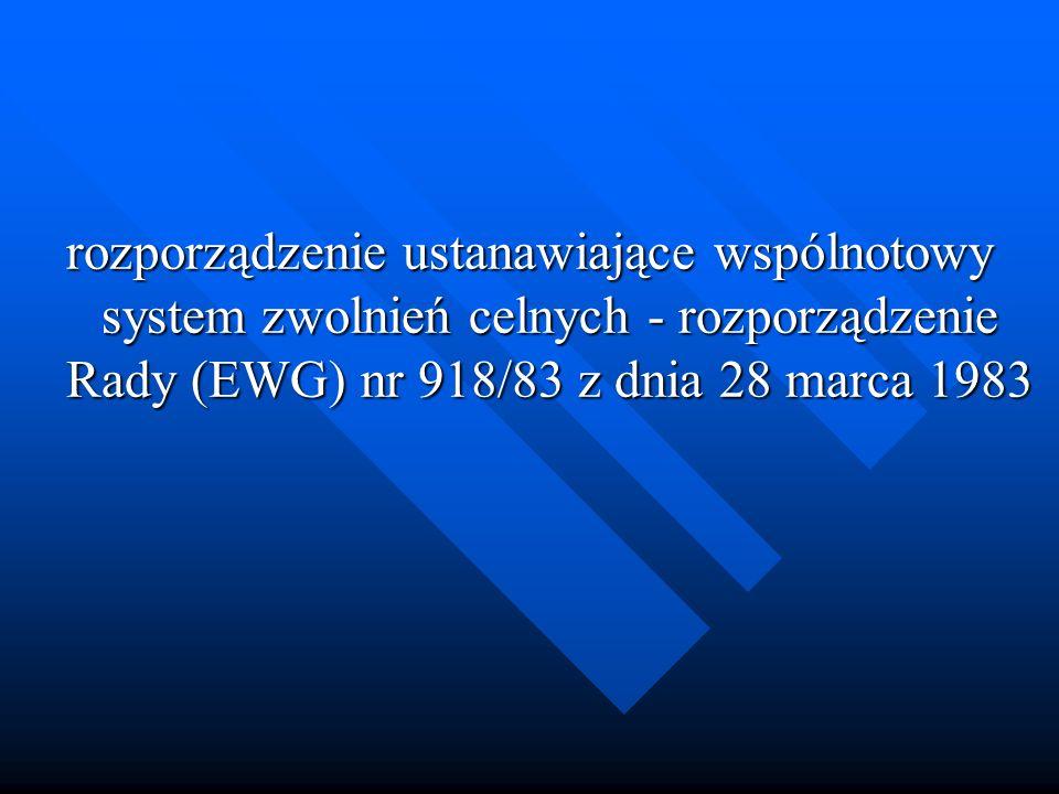 rozporządzenie ustanawiające wspólnotowy system zwolnień celnych - rozporządzenie Rady (EWG) nr 918/83 z dnia 28 marca 1983
