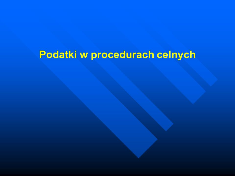 Podatki w procedurach celnych