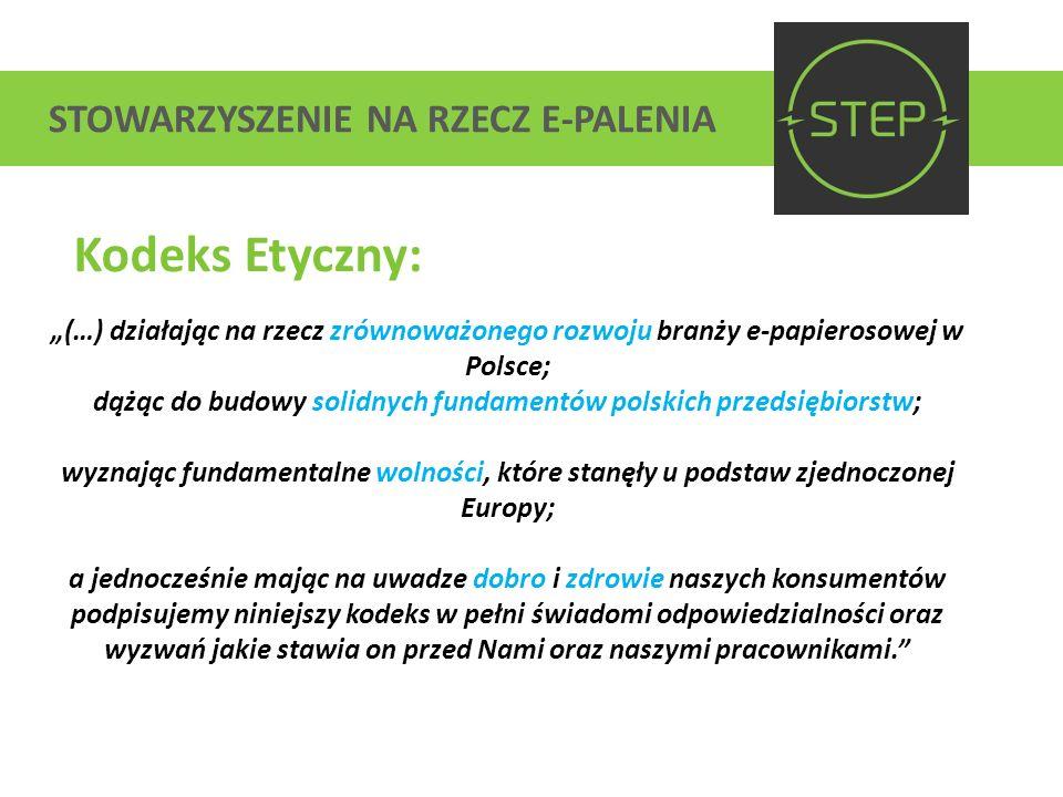 STOWARZYSZENIE NA RZECZ E-PALENIA Kodeks Etyczny: (…) działając na rzecz zrównoważonego rozwoju branży e-papierosowej w Polsce; dążąc do budowy solidn