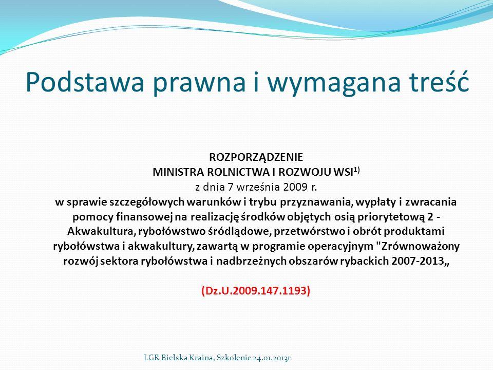 Podstawa prawna i wymagana treść LGR Bielska Kraina, Szkolenie 24.01.2013r ROZPORZĄDZENIE MINISTRA ROLNICTWA I ROZWOJU WSI 1) z dnia 7 września 2009 r.