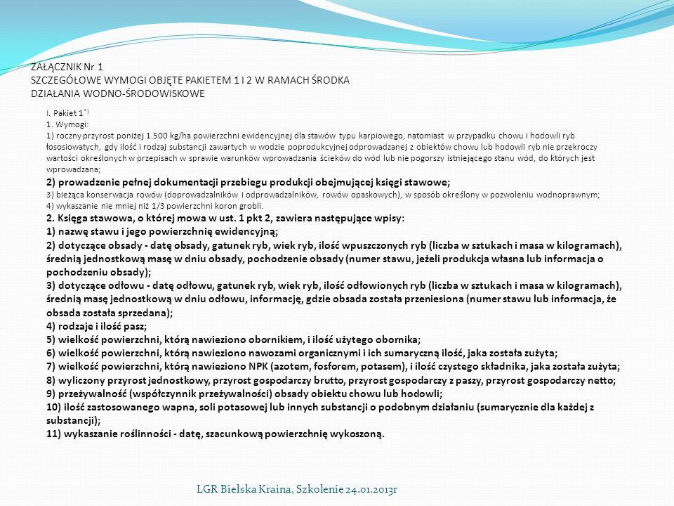 LGR Bielska Kraina, Szkolenie 24.01.2013r ZAŁĄCZNIK Nr 1 SZCZEGÓŁOWE WYMOGI OBJĘTE PAKIETEM 1 I 2 W RAMACH ŚRODKA DZIAŁANIA WODNO-ŚRODOWISKOWE I.