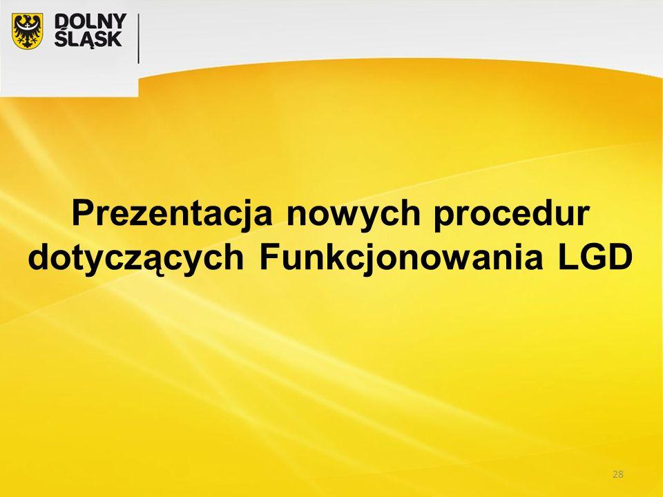 Prezentacja nowych procedur dotyczących Funkcjonowania LGD 28
