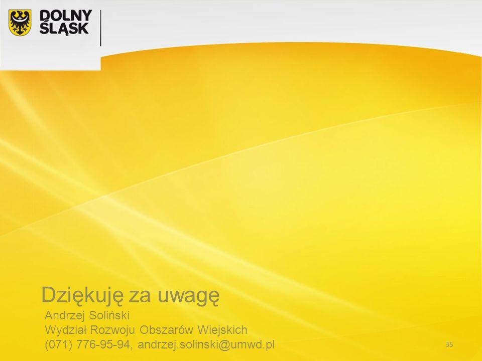 Dziękuję za uwagę Andrzej Soliński Wydział Rozwoju Obszarów Wiejskich (071) 776-95-94, andrzej.solinski@umwd.pl 35