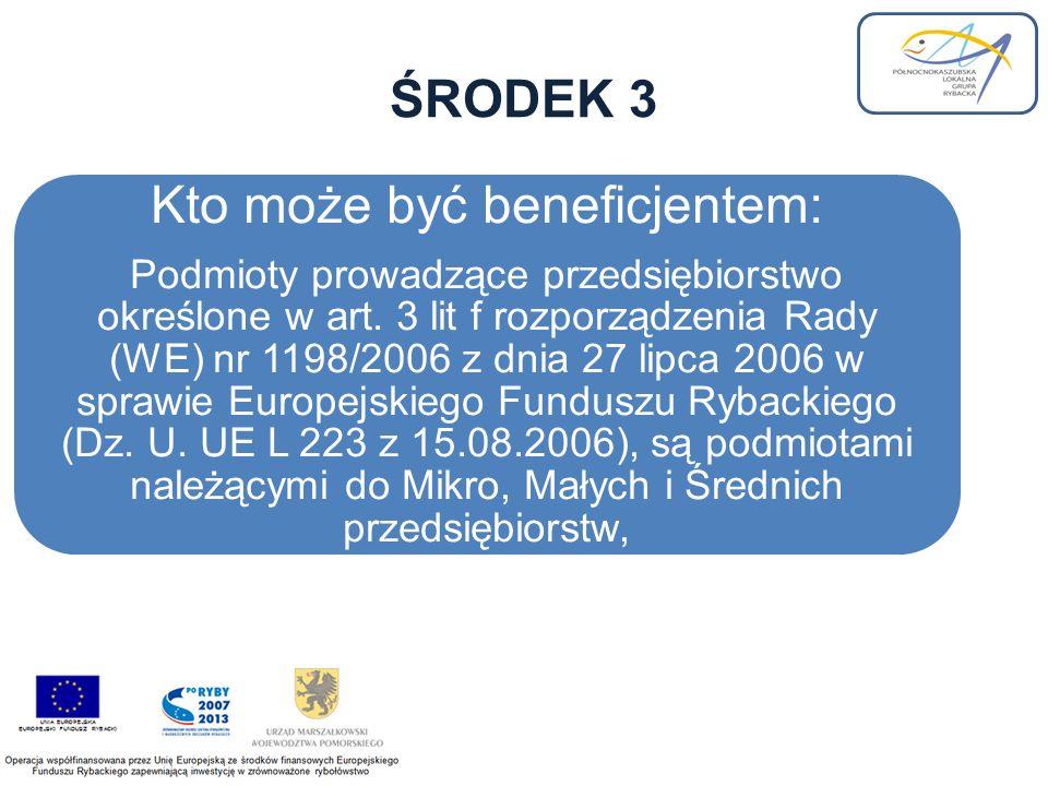 ŚRODEK 3 Kto może być beneficjentem: Podmioty prowadzące przedsiębiorstwo określone w art.