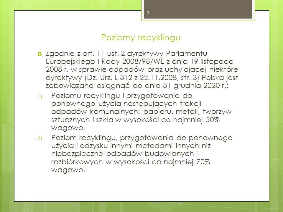 Poziomy recyklingu, przygotowania do ponownego użycia i odzysku innymi metodami niektórych frakcji odpadów komunalnych Tabela nr 1 Poziomy dla: papier, metal, tworzywa sztuczne, szkło, Poziomy są liczone łącznie dla wszystkich podanych frakcji odpadów komunalnych Poziom recyklingu i przygotowana do ponownego użycia [%] 201220132014201520162017201820192020 101214161820304050 4