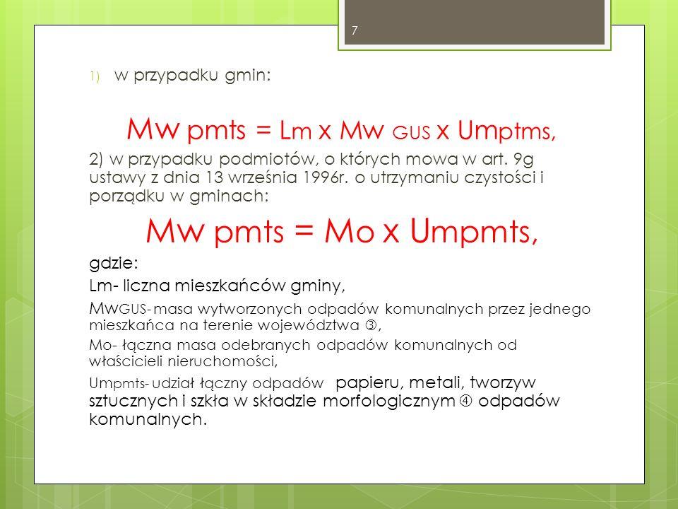 1) w przypadku gmin: Mw pmts = L m x Mw GUS x Um ptms, 2) w przypadku podmiotów, o których mowa w art. 9g ustawy z dnia 13 września 1996r. o utrzymani