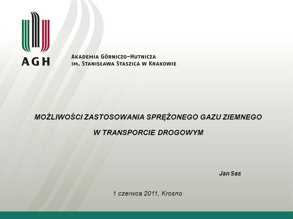 MOŻLIWOŚCI ZASTOSOWANIA SPRĘŻONEGO GAZU ZIEMNEGO W TRANSPORCIE DROGOWYM Jan Sas 1 czerwca 2011, Krosno