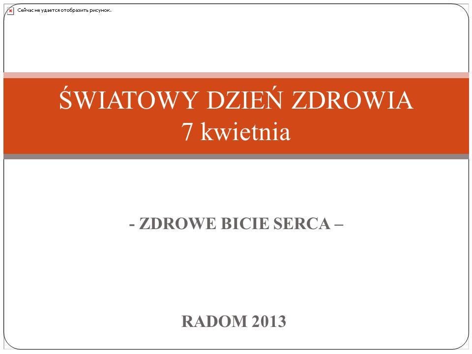 - ZDROWE BICIE SERCA – RADOM 2013 ŚWIATOWY DZIEŃ ZDROWIA 7 kwietnia