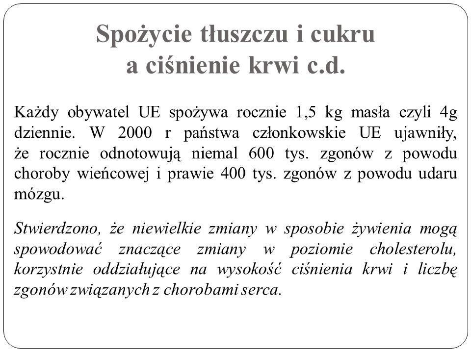 Spożycie tłuszczu i cukru a ciśnienie krwi c.d. Każdy obywatel UE spożywa rocznie 1,5 kg masła czyli 4g dziennie. W 2000 r państwa członkowskie UE uja